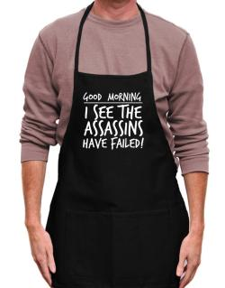 Good Morning I see the assassins have failed! Apron