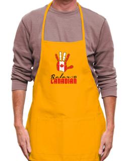 Canada relax I am Canadian Apron