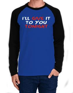 I´ll Give It To You Tonight Long-sleeve Raglan T-Shirt