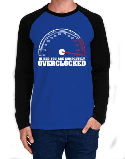 In Bed You Are Completely Overclocked Long-sleeve Raglan T-Shirt