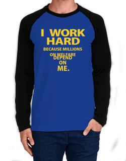 I work hard Long-sleeve Raglan T-Shirt