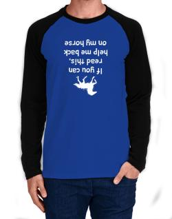 Raglan Manga Larga de IF YOU CAN READ THIS, PUT ME BACK ON MY HORSE!