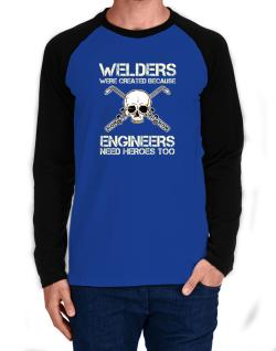 Welders were created because engineers need heroes too Long-sleeve Raglan T-Shirt