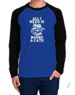 All I need is books and cats Long-sleeve Raglan T-Shirt