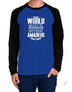 The world would be nothing without Amadeus Long-sleeve Raglan T-Shirt