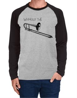 Wihtout the Trombone Long-sleeve Raglan T-Shirt