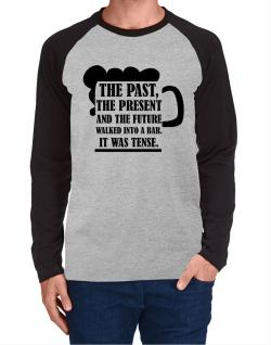 The past, the present, and the future walk into a bar Long-sleeve Raglan T-Shirt