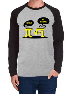 Get real Be rational Long-sleeve Raglan T-Shirt