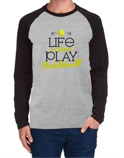 Life is short play pickleball Long-sleeve Raglan T-Shirt