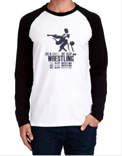Life Is Simple... Eat, Sleep And Wrestling Long-sleeve Raglan T-Shirt