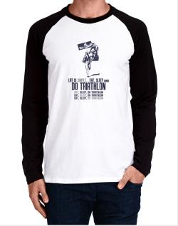 """ Life is simple... eat, sleep and do Triathlon "" Long-sleeve Raglan T-Shirt"
