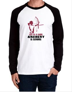 Life Is A Game, Archery Is Serious Long-sleeve Raglan T-Shirt