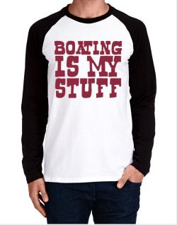 Boating Is My Stuff Long-sleeve Raglan T-Shirt