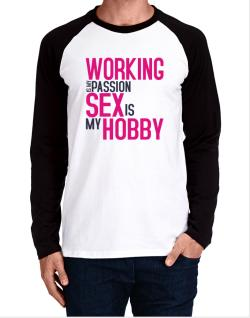 Working Is My Passion, Sex Is My Hobby Long-sleeve Raglan T-Shirt