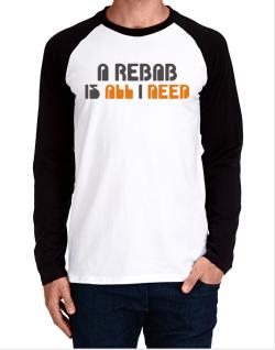 A Rebab Is All I Need Long-sleeve Raglan T-Shirt