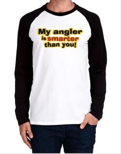 My Angler Is Smarter Than You! Long-sleeve Raglan T-Shirt