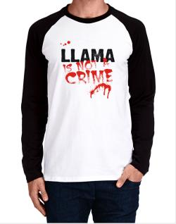 Being A ... Llama Is Not A Crime Long-sleeve Raglan T-Shirt