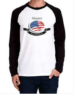 Alaster For President Long-sleeve Raglan T-Shirt