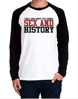 I Only Care About Two Things: Sex And History Long-sleeve Raglan T-Shirt