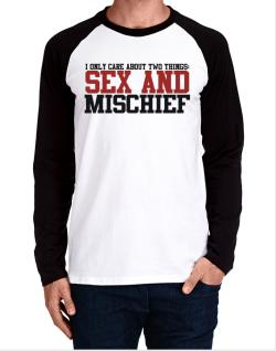I Only Care About Two Things: Sex And Mischief Long-sleeve Raglan T-Shirt