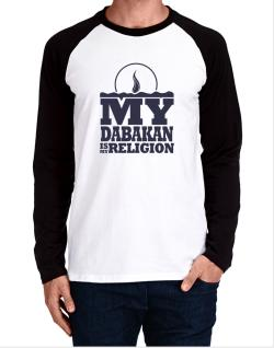 My Dabakan Is My Religion Long-sleeve Raglan T-Shirt