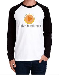 I Play French Horn Long-sleeve Raglan T-Shirt