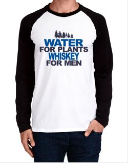 Water For Plants, Whiskey For Men Long-sleeve Raglan T-Shirt