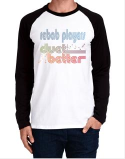 Rebab Players Duet Better Long-sleeve Raglan T-Shirt