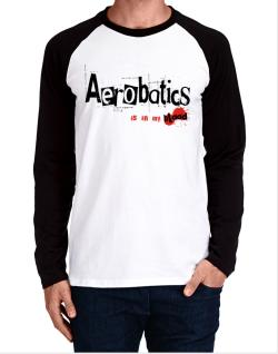 Aerobatics Is In My Blood Long-sleeve Raglan T-Shirt