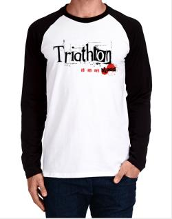 Triathlon Is In My Blood Long-sleeve Raglan T-Shirt