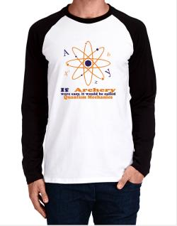 If Archery Were Easy, It Would Be Called Quantum Mechanics Long-sleeve Raglan T-Shirt