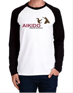 Aikido - Only For The Brave Long-sleeve Raglan T-Shirt