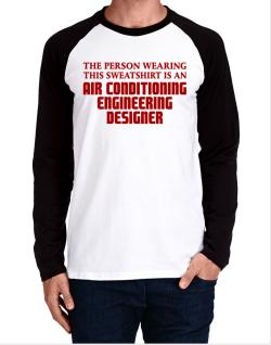 The Person Wearing This Sweatshirt Is An Air Conditioning Engineering Designer Long-sleeve Raglan T-Shirt