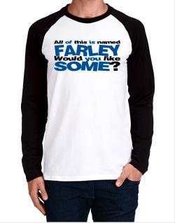 All Of This Is Named Farley Would You Like Some? Long-sleeve Raglan T-Shirt