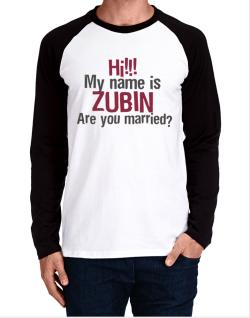 Hi My Name Is Zubin Are You Married? Long-sleeve Raglan T-Shirt