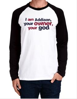 I Am Addison Your Owner, Your God Long-sleeve Raglan T-Shirt