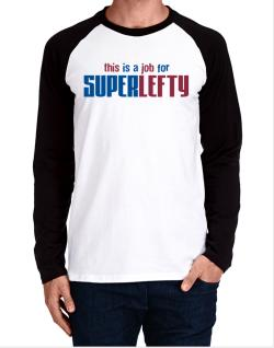 This Is A Job For Superlefty Long-sleeve Raglan T-Shirt