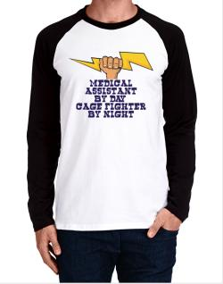 Medical Assistant By Day, Cage Fighter By Night Long-sleeve Raglan T-Shirt
