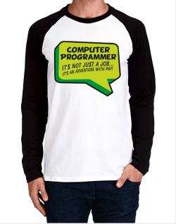 """ Computer Programmer ""  Adventure with pay Long-sleeve Raglan T-Shirt"