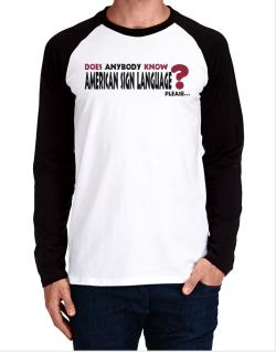 Does Anybody Know American Sign Language? Please... Long-sleeve Raglan T-Shirt