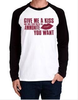 Give Me A Kiss And I Will Teach You All The Ammonite You Want Long-sleeve Raglan T-Shirt