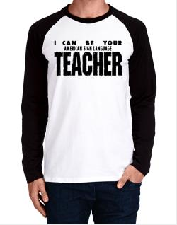 I Can Be You American Sign Language Teacher Long-sleeve Raglan T-Shirt