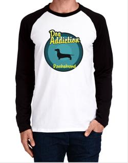 Dog Addiction : Dachshund Long-sleeve Raglan T-Shirt