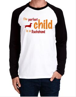 The Perfect Child Is A Dachshund Long-sleeve Raglan T-Shirt
