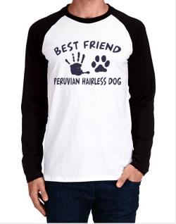 My Best Friend Is My Peruvian Hairless Dog Long-sleeve Raglan T-Shirt