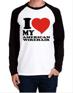I Love My American Wirehair Long-sleeve Raglan T-Shirt