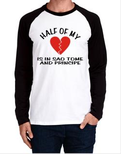 Half Of My Heart Is In Sao Tome And Principe Long-sleeve Raglan T-Shirt