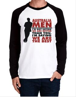 Australia Men I'm Not Saying We're Better Than You. I Am Saying We Are The Best Long-sleeve Raglan T-Shirt
