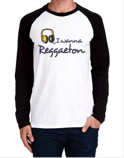 I Wanna Reggaeton - Headphones Long-sleeve Raglan T-Shirt