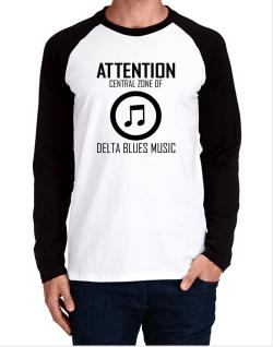 Attention: Central Zone Of Delta Blues Music Long-sleeve Raglan T-Shirt